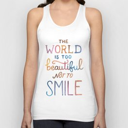 The World Is Too Beautiful Not To Smile Unisex Tank Top