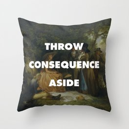 Throw Consequence Aside  Throw Pillow