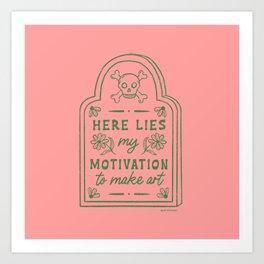 Here Lies My Motivation Tombstone Art Print