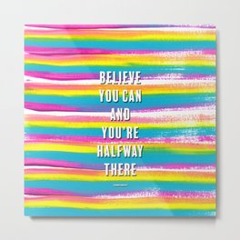 Believe You Can Theodore Roosevelt Quote with Rainbow Stripes Metal Print