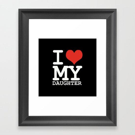 I love my daughter Framed Art Print