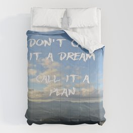 Don't call it a dream, call it a plan. Comforters