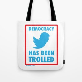 DEMOCRACY HAS BEEN TROLLED BY TRUMP TWITTER Tote Bag