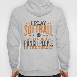 I play Softball So I Don't Punch People In The Throat Hoody