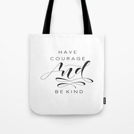 Have Courage And Be Kind Print, Quote Printable Wall Art, Gallery Wall Art, Cinderella Quote, Home D Tote Bag