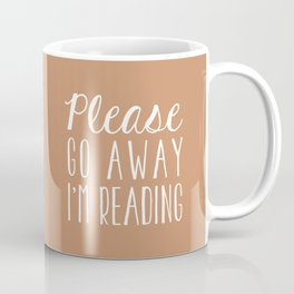 Please Go Away I'm Reading (Brown) Coffee Mug