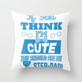 Step Dad | If You Think I'm Cute You Should See My Stepdad! Throw Pillow