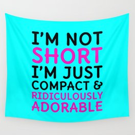I'm Not Short I'm Just Compact & Ridiculously Adorable (Cyan) Wall Tapestry