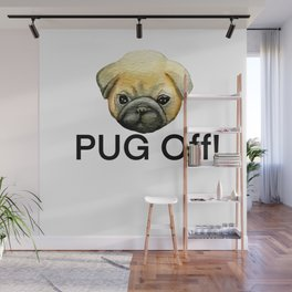 Pug puppy,funny saying text Wall Mural