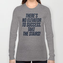 There is no elevator to success, you have to take the stairs, motivational quote, inspiraitonal sen Long Sleeve T-shirt