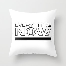 Everything Now Throw Pillow