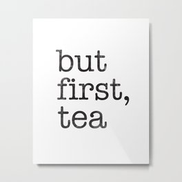 But first tea typography print Metal Print