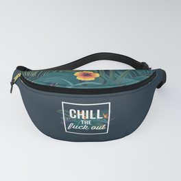 Chill The Fuck Out, Funny, Quote Fanny Pack