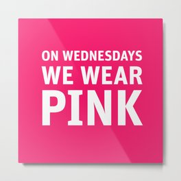 Mean Girls #11 – Pink Wednesday Metal Print