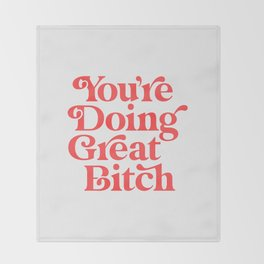 You're Doing Great Bitch Throw Blanket