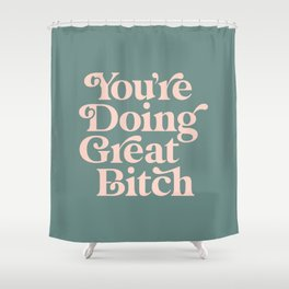 YOU'RE DOING GREAT BITCH green and peach pink Shower Curtain