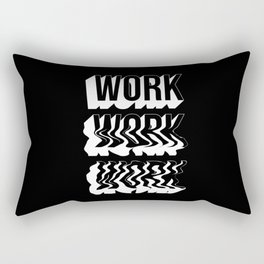 WORK WORK WORK Rectangular Pillow