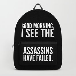 Good morning, I see the assassins have failed. (Black) Backpack