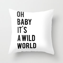 Oh baby its a wild world poster ALL SIZES MODERN wall art, Black White Print Throw Pillow