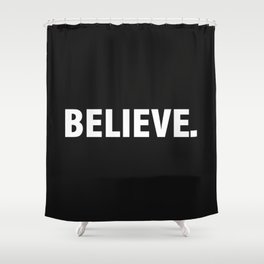 BELIEVE. Shower Curtain