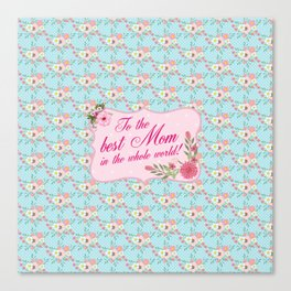 To the Best Mom in The Whole World Canvas Print