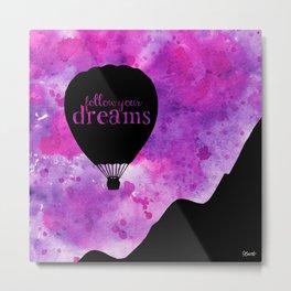 Follow Your Dreams - Hot Air Balloon Metal Print