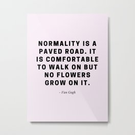 Normality is a Paved Road Metal Print