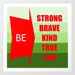 Be Strong Brave Kind True You Art Print