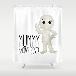 Mummy Knows Best! Shower Curtain