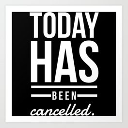 Today Has Been Cancelled Art Print