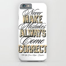 Never make mistakes, always come correct. iPhone 6s Slim Case