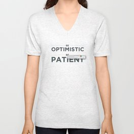 Be patient. Be Optimistic. A PSA for stressed creatives. Unisex V-Neck