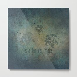 Sea Turtles, mate... Metal Print