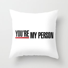 "Greys Anatomy - ""You're my person!"" Throw Pillow"