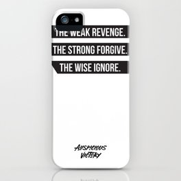 The weak revenge. The strong forgive. The wise ignore. Black Print. iPhone Case