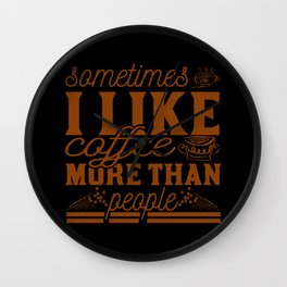 Sometimes I like coffee more than people quote Wall Clock