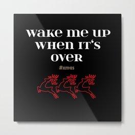 Anti Christmas Haters Funny Sayings Wake Me Up Metal Print