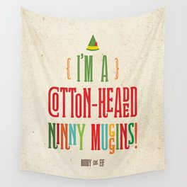 Buddy the Elf! I'm a Cotton-Headed Ninny Muggins! Wall Tapestry