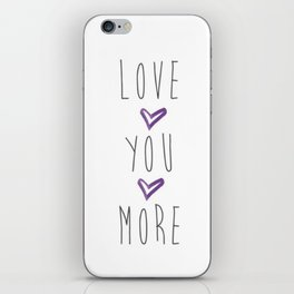 Love you more 2 iPhone Skin