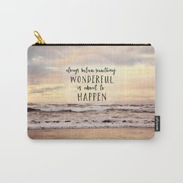 always believe something wonderful is about to happen Carry-All Pouch