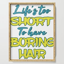 """""""Lifes Too Short To Have Boring Hair"""" tee design for hair stylist and hair fanatics out there!  Serving Tray"""
