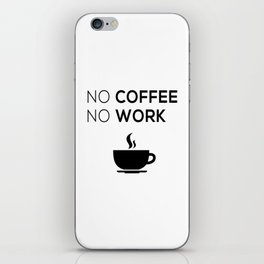 No Coffeee No Worke iPhone Skin
