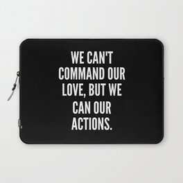 We can t command our love but we can our actions Laptop Sleeve