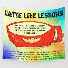 LATTE LIFE LESSONS ~ Follow each day like the pilgrimage that it is... Wall Tapestry