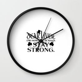 DEAR LIVER, THIS MONTH WILL BE ROUGH STAY STRONG Wall Clock