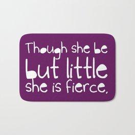 'Though she be but little, she is fierce.' Bath Mat