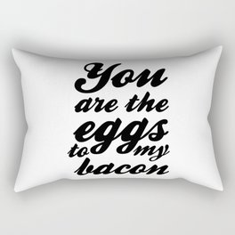 You are the eggs to my bacon Rectangular Pillow