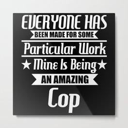I Am An Amazing Cop Metal Print