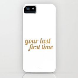 your last first time iPhone Case