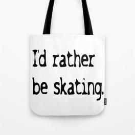 I'd rather be skating. Tote Bag